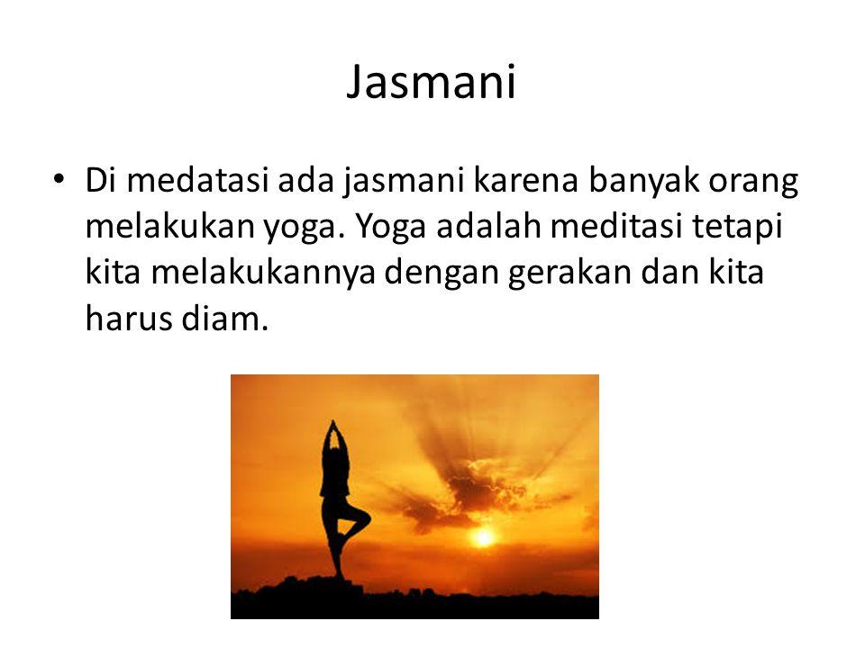 Jasmani Di medatasi ada jasmani karena banyak orang melakukan yoga.