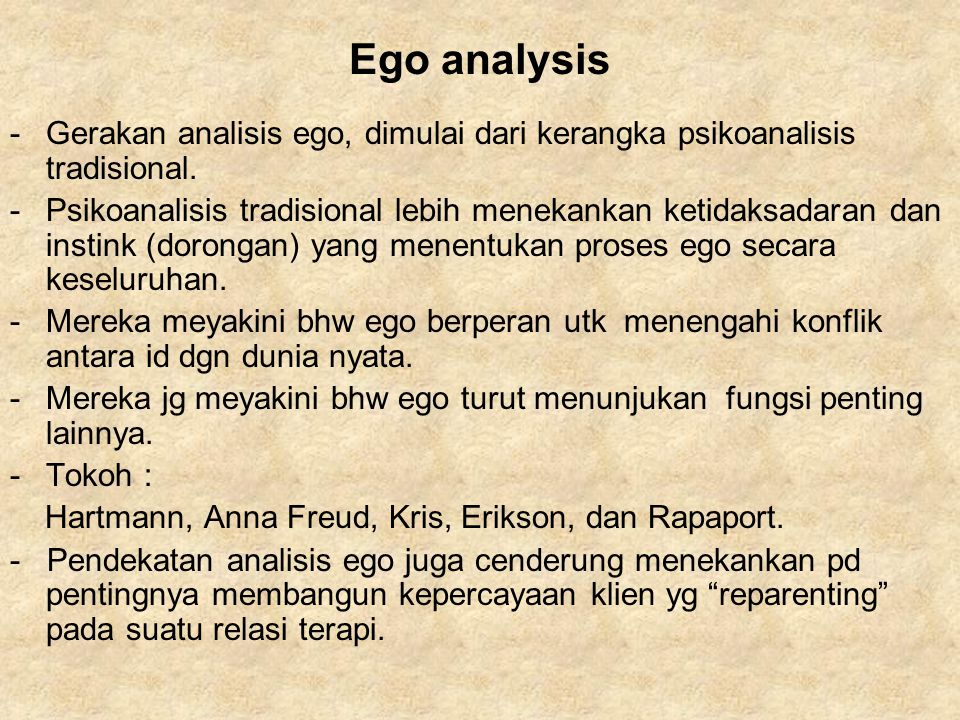 Ego analysis Gerakan analisis ego, dimulai dari kerangka psikoanalisis tradisional.
