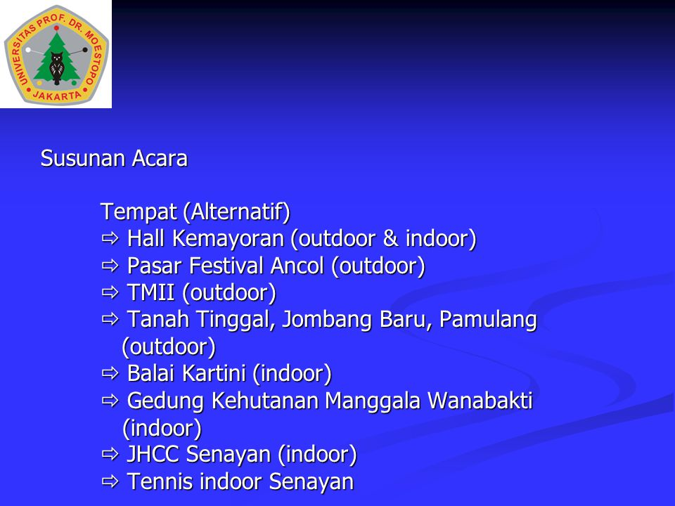 Susunan Acara Tempat (Alternatif)  Hall Kemayoran (outdoor & indoor)  Pasar Festival Ancol (outdoor)
