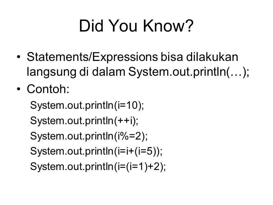 Did You Know Statements/Expressions bisa dilakukan langsung di dalam System.out.println(…); Contoh: