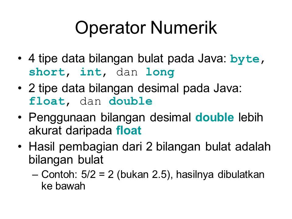 Operator Numerik 4 tipe data bilangan bulat pada Java: byte, short, int, dan long. 2 tipe data bilangan desimal pada Java: float, dan double.