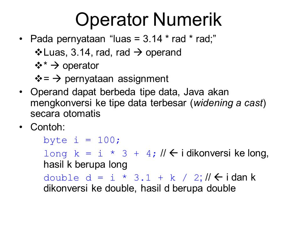Operator Numerik Pada pernyataan luas = 3.14 * rad * rad;