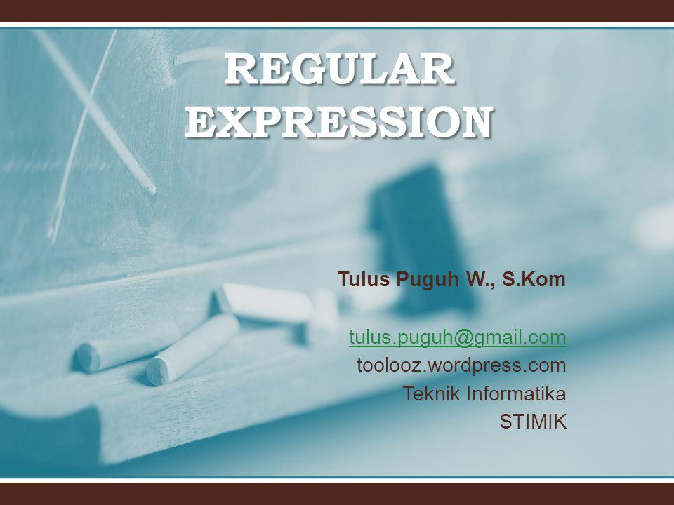 REGULAR EXPRESSION Tulus Puguh W., S.Kom tulus.puguh@gmail.com
