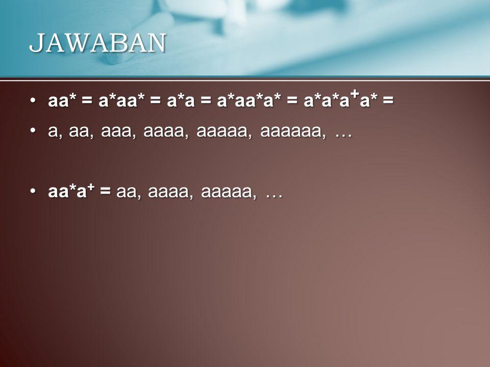 JAWABAN aa* = a*aa* = a*a = a*aa*a* = a*a*a+a* =