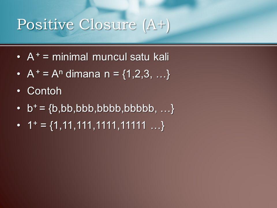 Positive Closure (A+) A + = minimal muncul satu kali