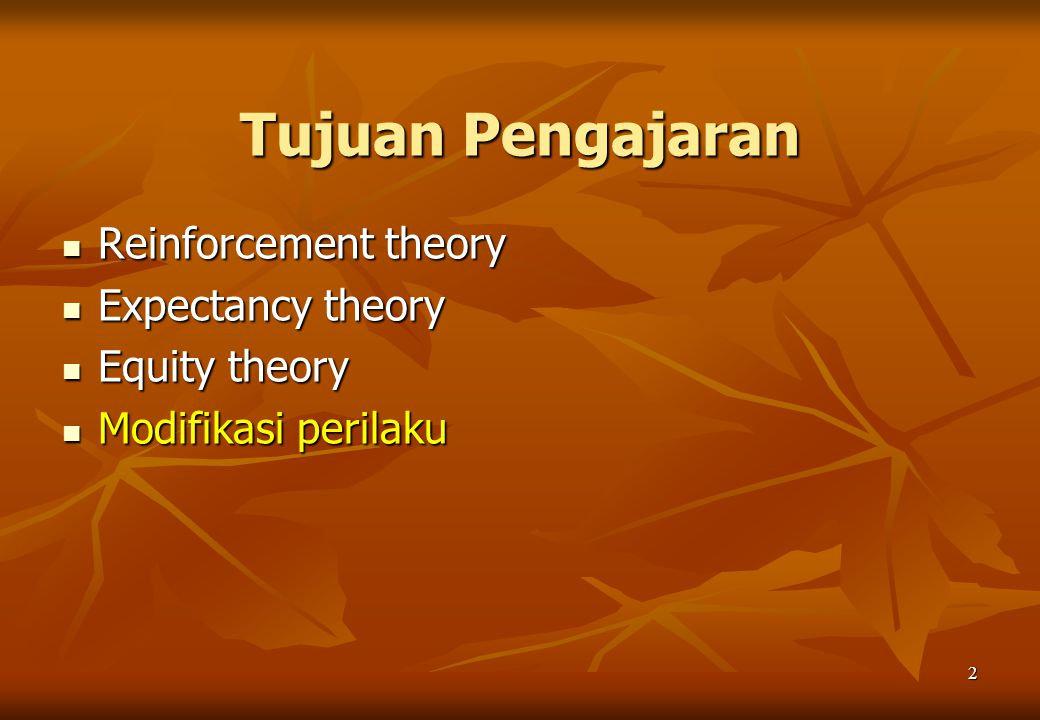 Tujuan Pengajaran Reinforcement theory Expectancy theory Equity theory