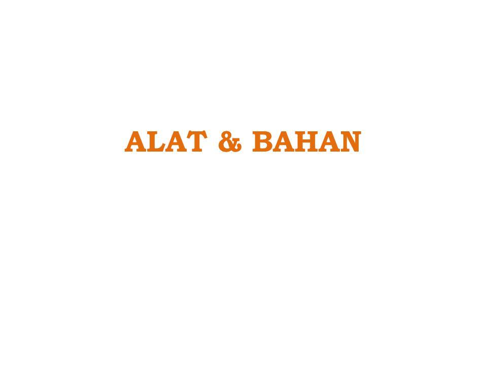 ALAT & BAHAN