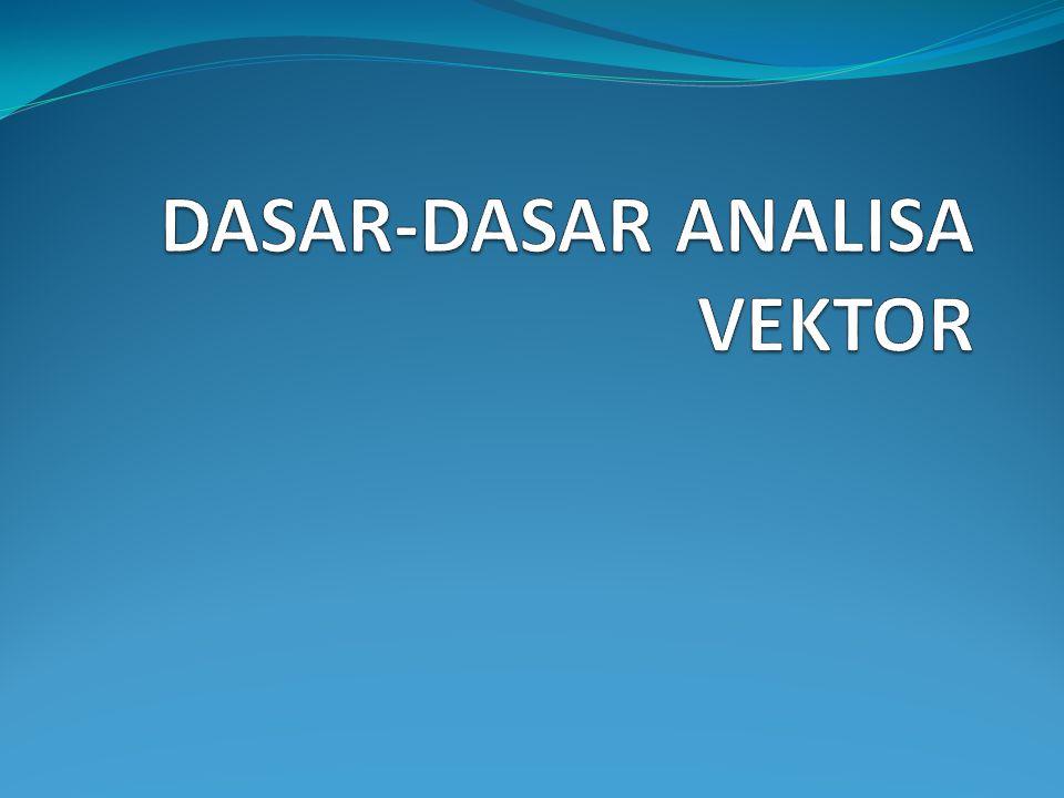 DASAR-DASAR ANALISA VEKTOR