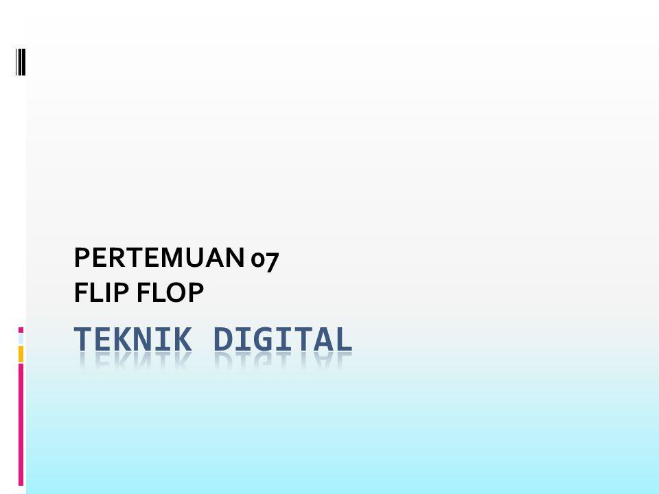 PERTEMUAN 07 FLIP FLOP Teknik digital