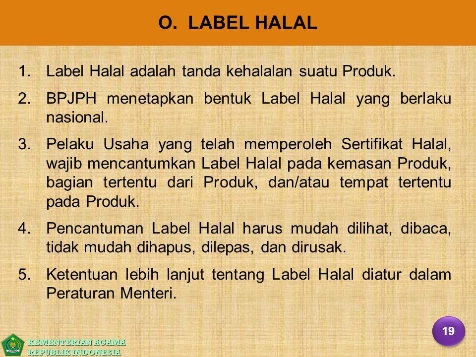 O. LABEL HALAL Label Halal adalah tanda kehalalan suatu Produk.