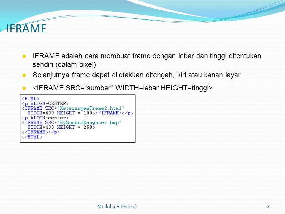 IFRAME IFRAME adalah cara membuat frame dengan lebar dan tinggi ditentukan sendiri (dalam pixel)