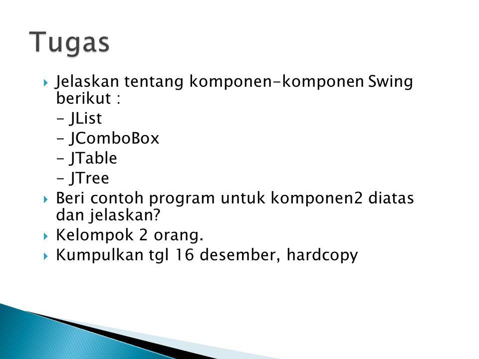 Tugas Jelaskan tentang komponen-komponen Swing berikut : - JList
