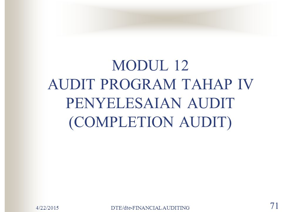 MODUL 12 AUDIT PROGRAM TAHAP IV PENYELESAIAN AUDIT (COMPLETION AUDIT)