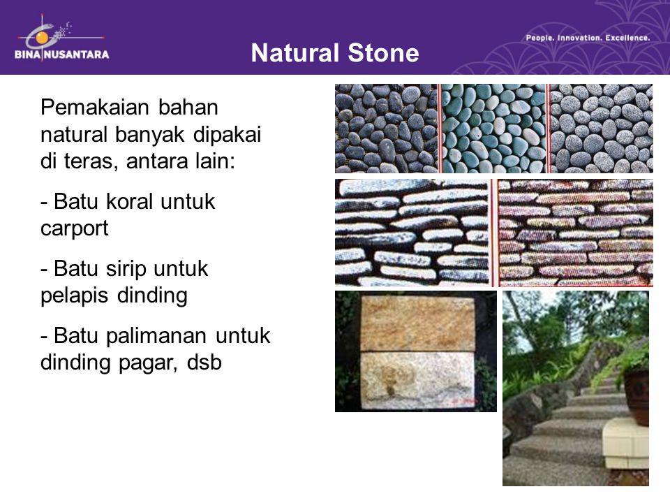 Natural Stone Pemakaian bahan natural banyak dipakai di teras, antara lain: - Batu koral untuk carport.