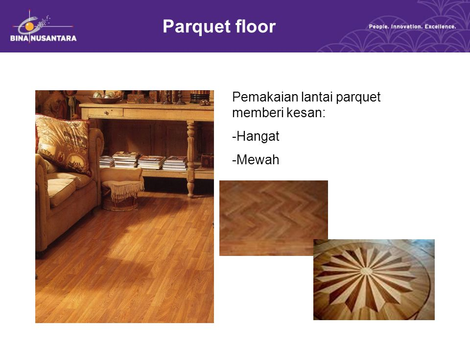 Parquet floor Pemakaian lantai parquet memberi kesan: Hangat Mewah