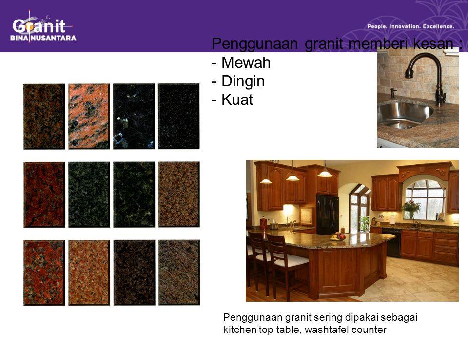 Granit Penggunaan granit memberi kesan : Mewah Dingin Kuat