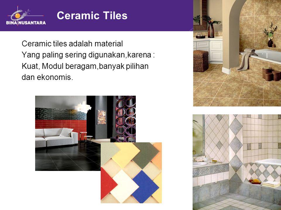 Ceramic Tiles Ceramic tiles adalah material