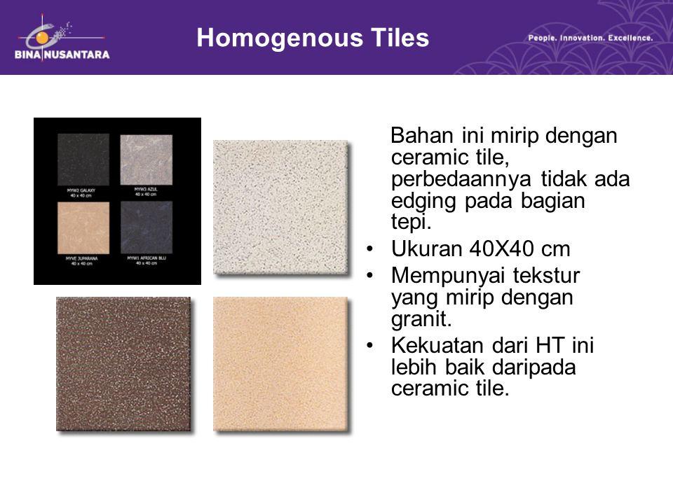 Homogenous Tiles Bahan ini mirip dengan ceramic tile, perbedaannya tidak ada edging pada bagian tepi.
