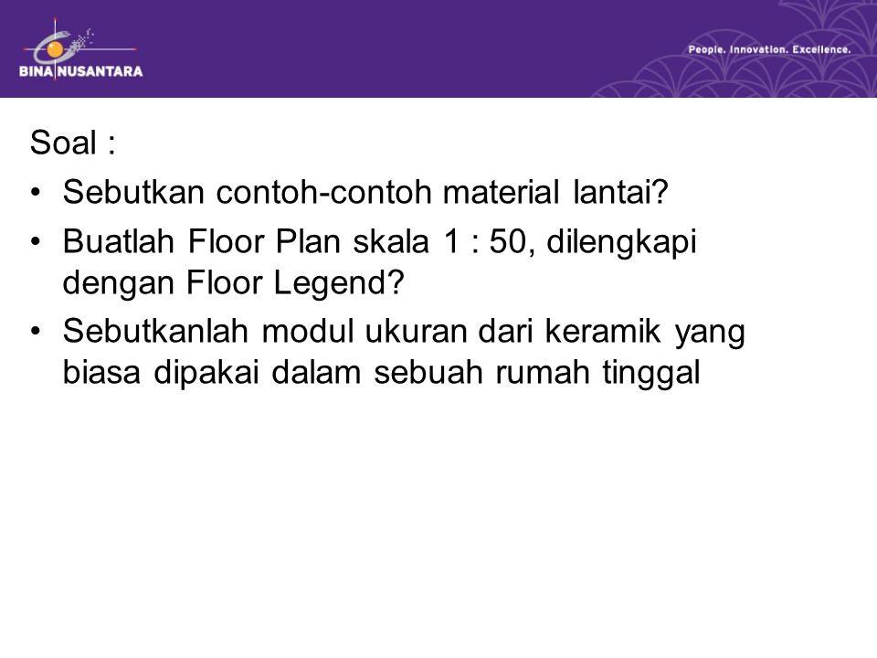 Soal : Sebutkan contoh-contoh material lantai Buatlah Floor Plan skala 1 : 50, dilengkapi dengan Floor Legend