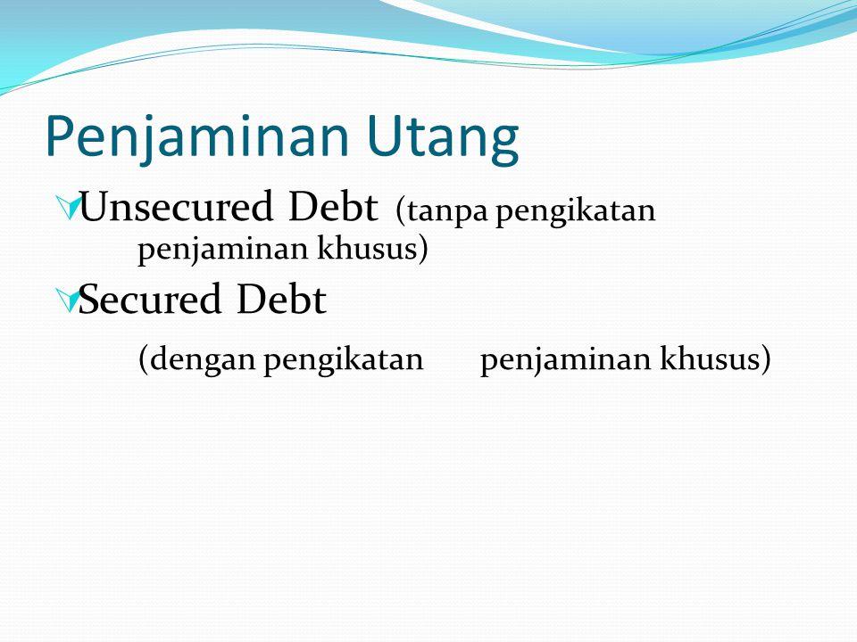 Penjaminan Utang Unsecured Debt (tanpa pengikatan penjaminan khusus)