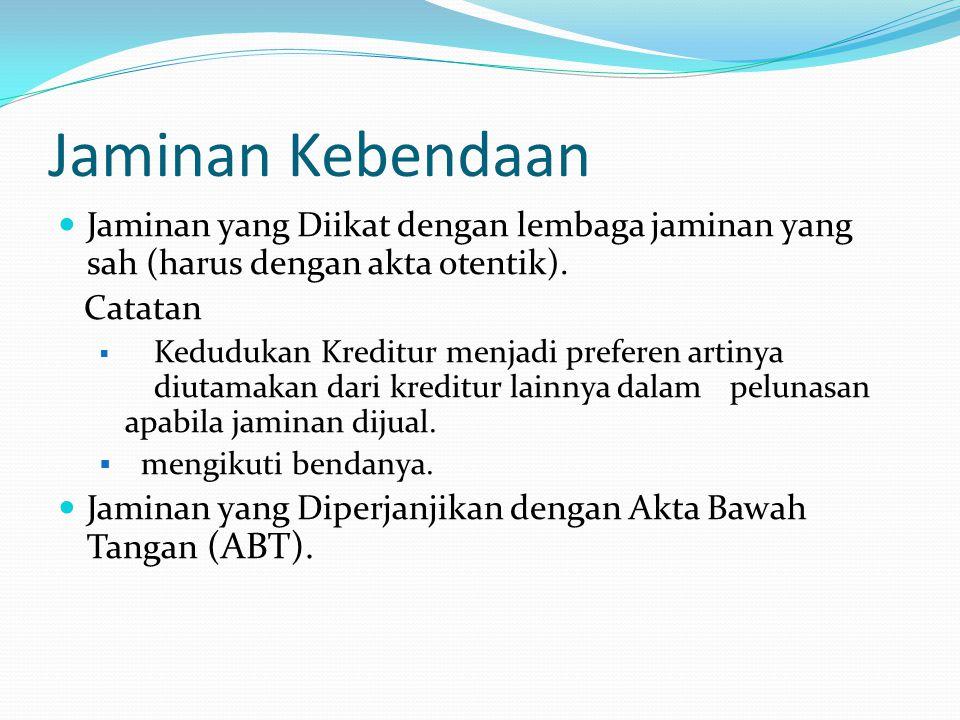 Jaminan Kebendaan Jaminan yang Diikat dengan lembaga jaminan yang sah (harus dengan akta otentik). Catatan.