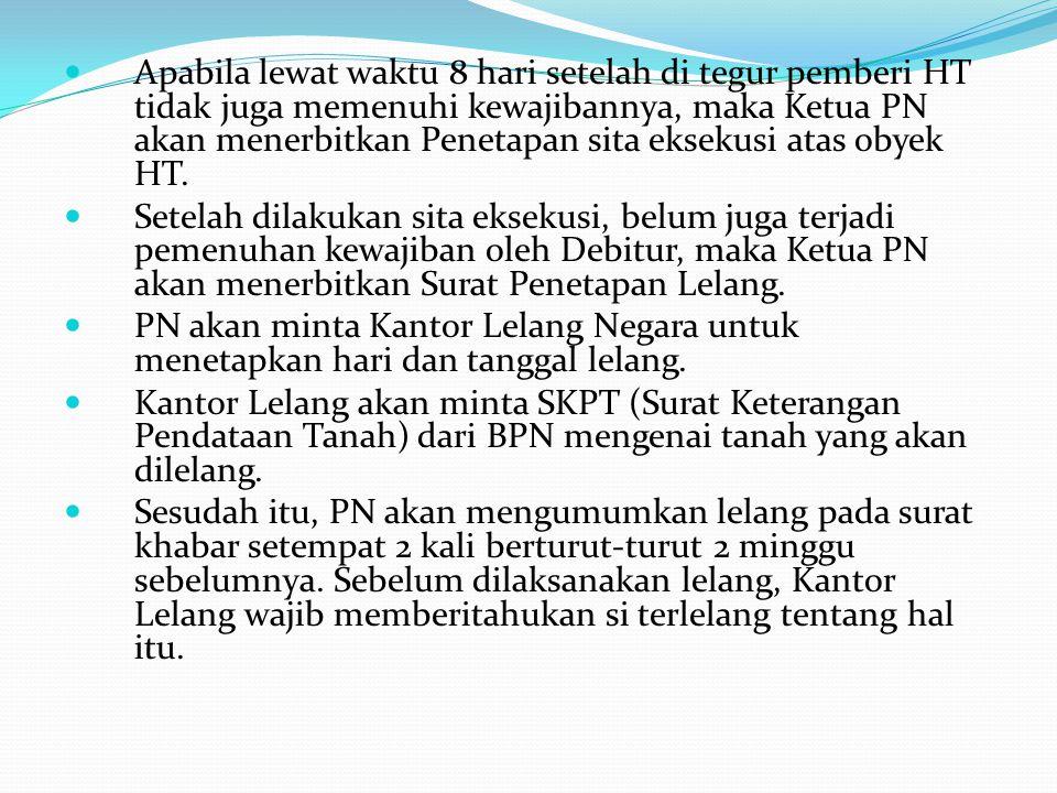 Apabila lewat waktu 8 hari setelah di tegur pemberi HT tidak juga memenuhi kewajibannya, maka Ketua PN akan menerbitkan Penetapan sita eksekusi atas obyek HT.