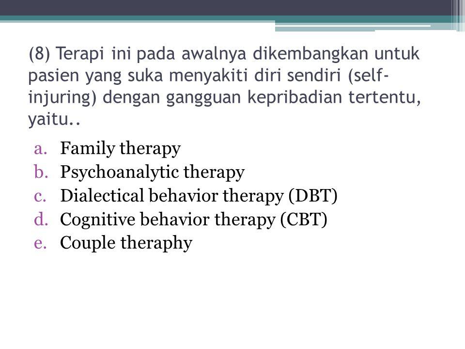 (8) Terapi ini pada awalnya dikembangkan untuk pasien yang suka menyakiti diri sendiri (self-injuring) dengan gangguan kepribadian tertentu, yaitu..