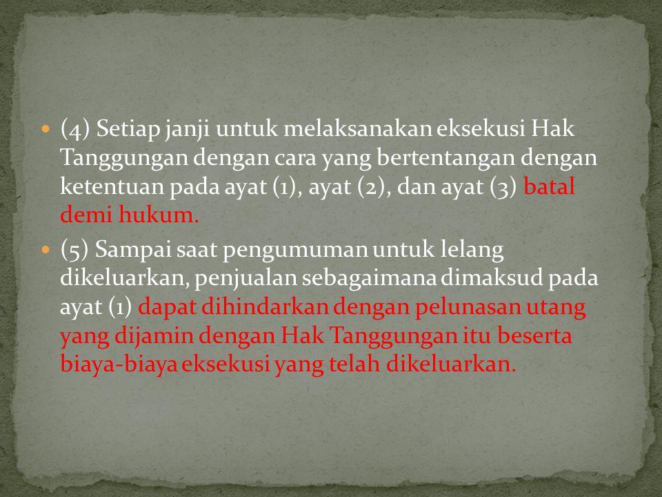 (4) Setiap janji untuk melaksanakan eksekusi Hak Tanggungan dengan cara yang bertentangan dengan ketentuan pada ayat (1), ayat (2), dan ayat (3) batal demi hukum.