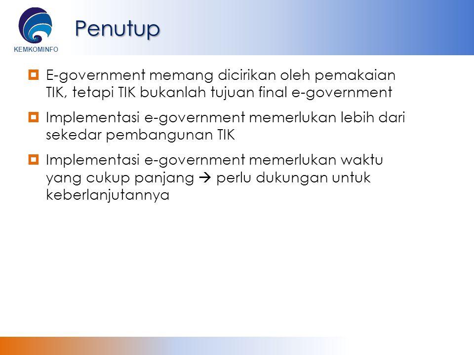 Penutup E-government memang dicirikan oleh pemakaian TIK, tetapi TIK bukanlah tujuan final e-government.