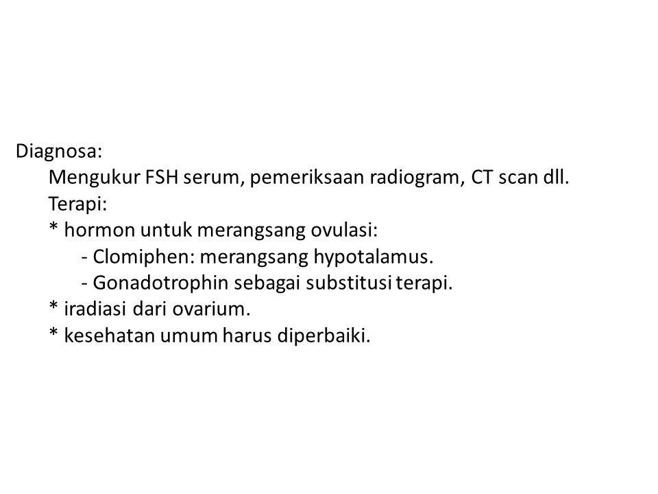 Diagnosa: Mengukur FSH serum, pemeriksaan radiogram, CT scan dll