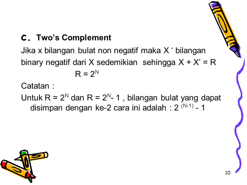 c. Two's Complement Jika x bilangan bulat non negatif maka X ' bilangan. binary negatif dari X sedemikian sehingga X + X' = R.