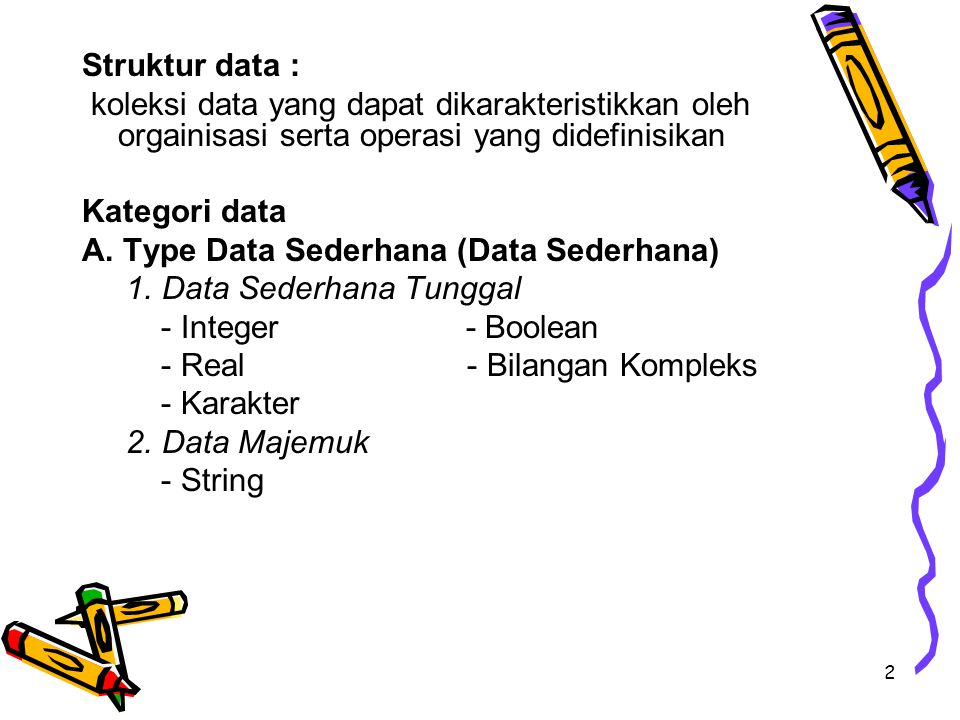 Struktur data : koleksi data yang dapat dikarakteristikkan oleh orgainisasi serta operasi yang didefinisikan.