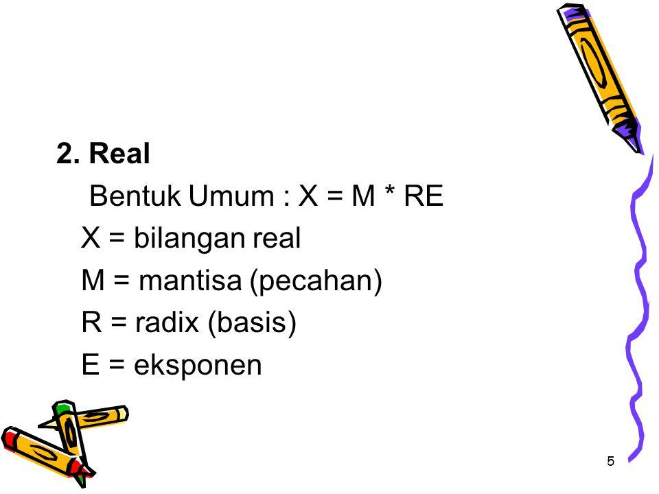 2. Real Bentuk Umum : X = M * RE. X = bilangan real.