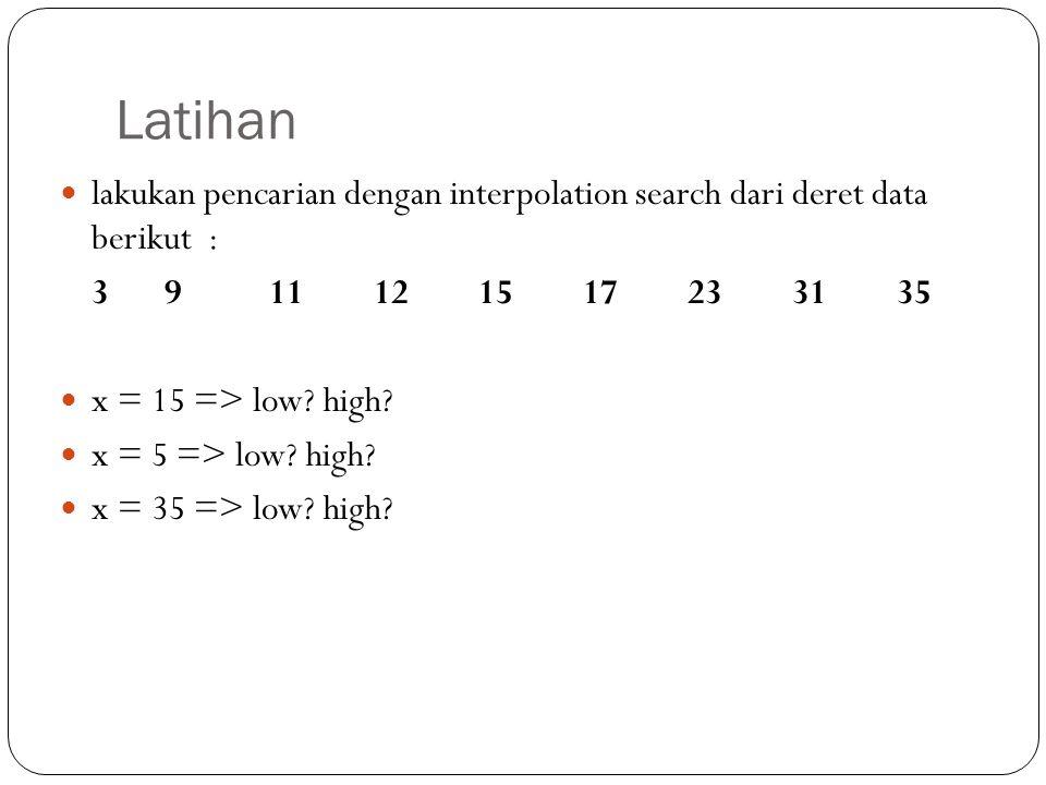 Latihan lakukan pencarian dengan interpolation search dari deret data berikut : 3 9 11 12 15 17 23 31 35.