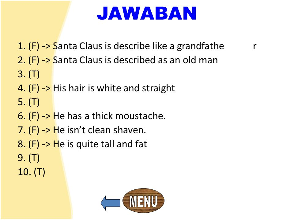 JAWABAN 1. (F) -> Santa Claus is describe like a grandfathe r