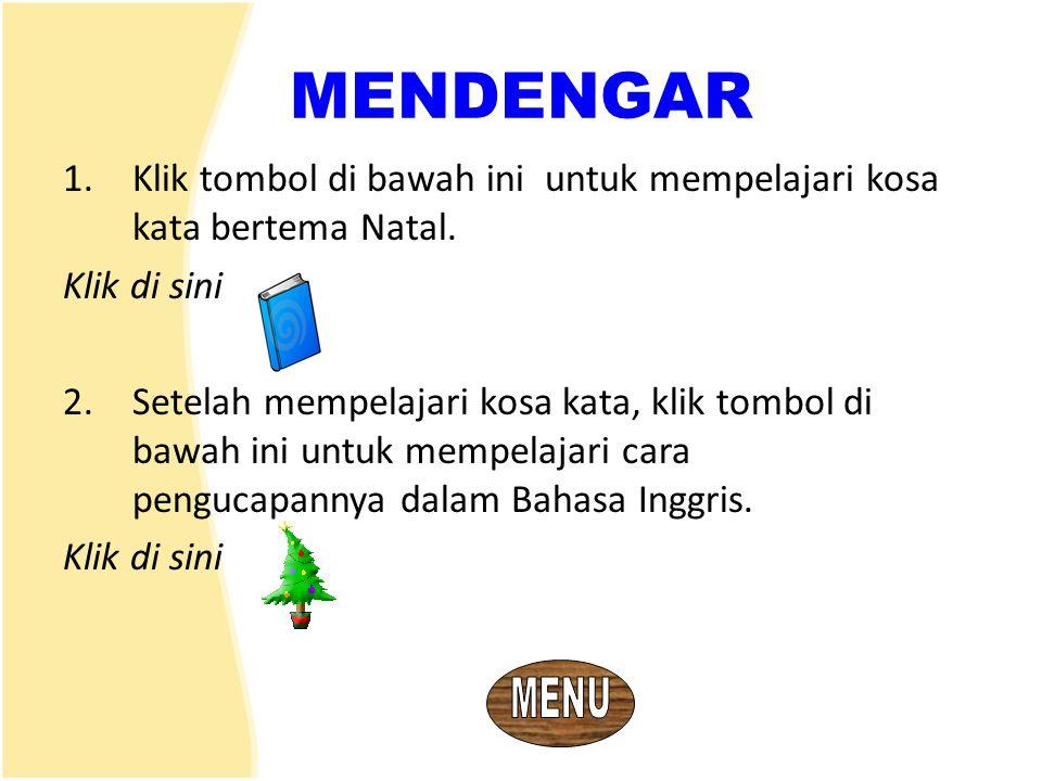MENDENGAR Klik tombol di bawah ini untuk mempelajari kosa kata bertema Natal. Klik di sini.