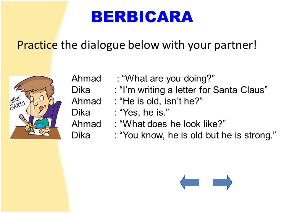 BERBICARA Practice the dialogue below with your partner!