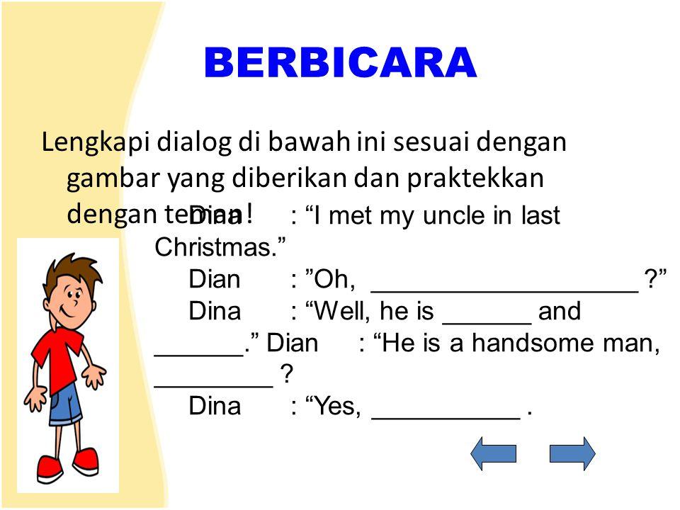 BERBICARA Lengkapi dialog di bawah ini sesuai dengan gambar yang diberikan dan praktekkan dengan teman!
