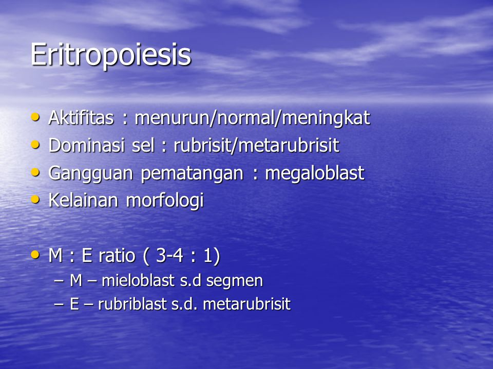 Eritropoiesis Aktifitas : menurun/normal/meningkat