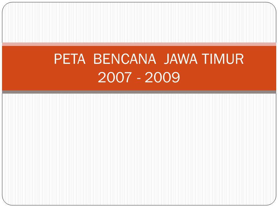 PETA BENCANA JAWA TIMUR 2007 - 2009