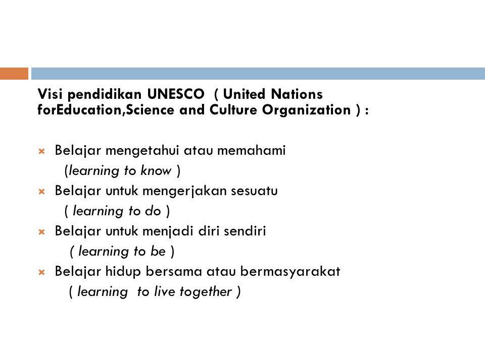 Visi pendidikan UNESCO ( United Nations forEducation,Science and Culture Organization ) :