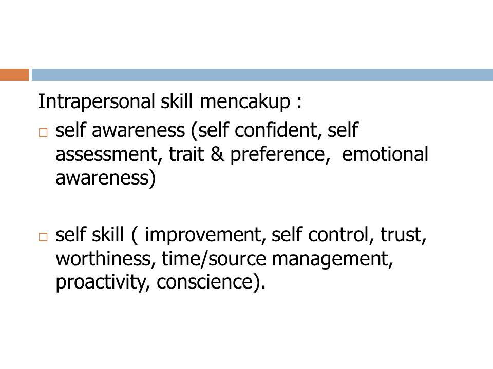 Intrapersonal skill mencakup :