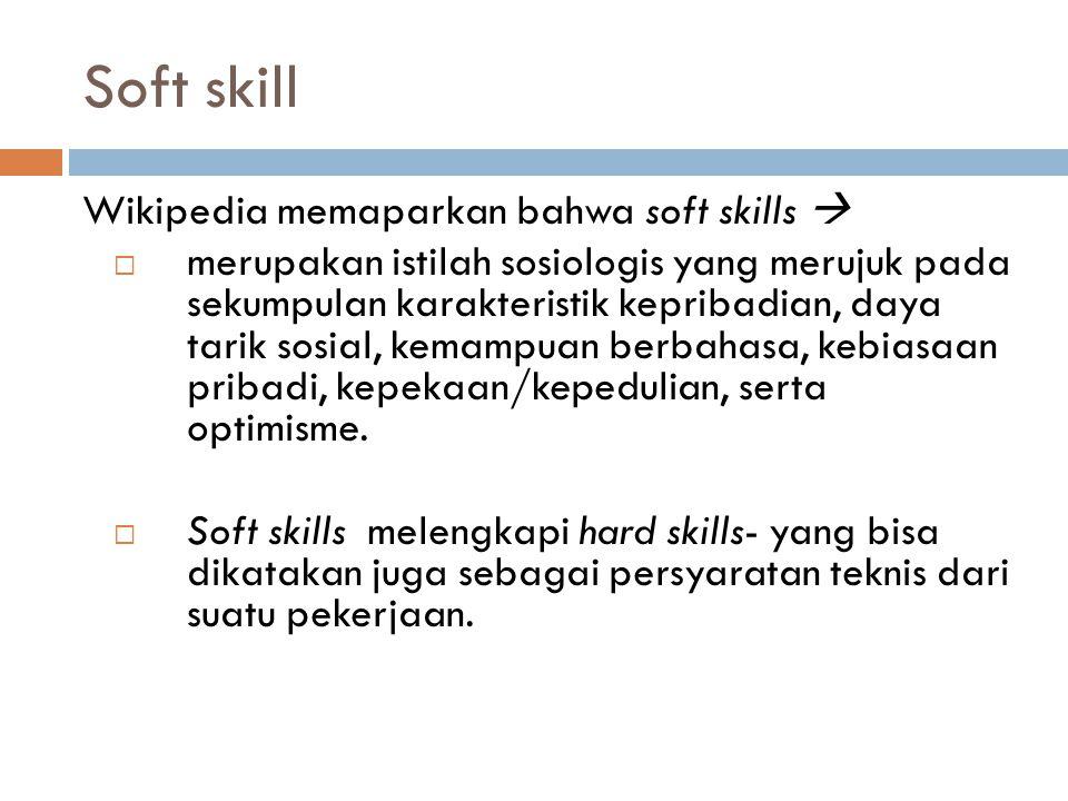 Soft skill Wikipedia memaparkan bahwa soft skills 