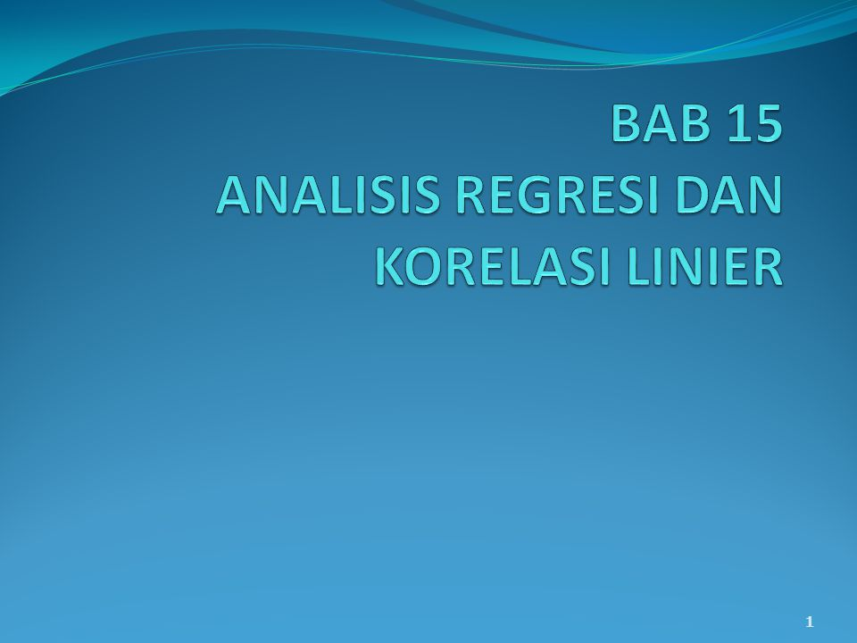 BAB 15 ANALISIS REGRESI DAN KORELASI LINIER