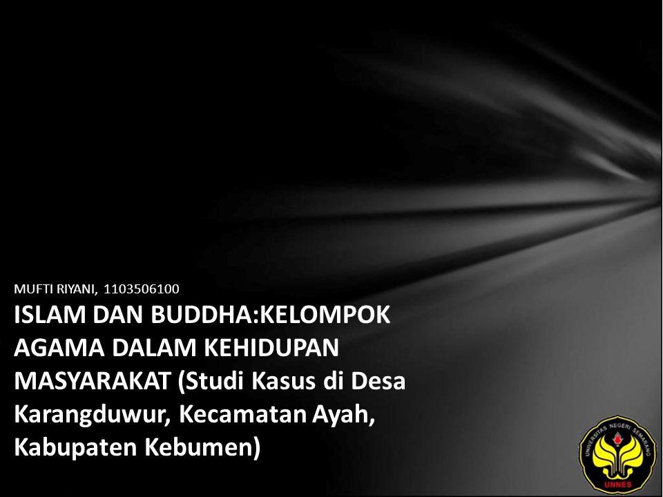 MUFTI RIYANI, 1103506100 ISLAM DAN BUDDHA:KELOMPOK AGAMA DALAM KEHIDUPAN MASYARAKAT (Studi Kasus di Desa Karangduwur, Kecamatan Ayah, Kabupaten Kebumen)