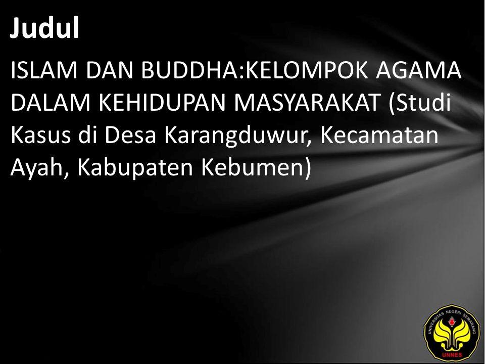 Judul ISLAM DAN BUDDHA:KELOMPOK AGAMA DALAM KEHIDUPAN MASYARAKAT (Studi Kasus di Desa Karangduwur, Kecamatan Ayah, Kabupaten Kebumen)