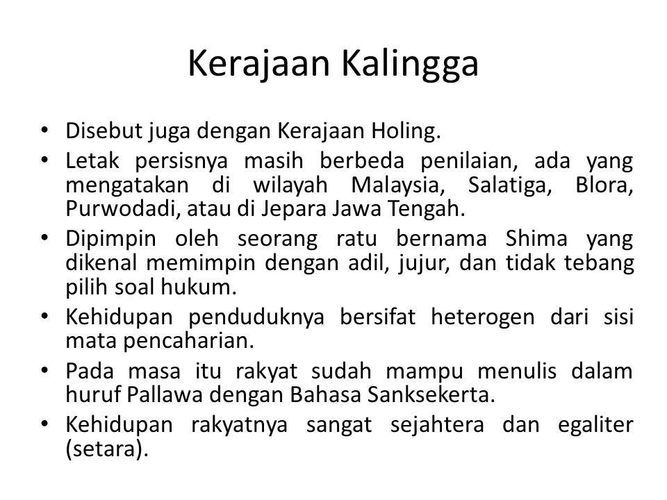 Kerajaan Kalingga Disebut juga dengan Kerajaan Holing.