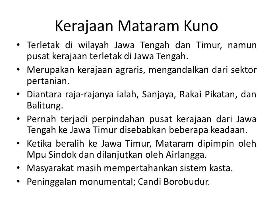 Kerajaan Mataram Kuno Terletak di wilayah Jawa Tengah dan Timur, namun pusat kerajaan terletak di Jawa Tengah.