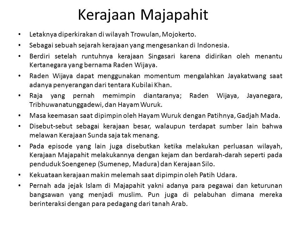 Kerajaan Majapahit Letaknya diperkirakan di wilayah Trowulan, Mojokerto. Sebagai sebuah sejarah kerajaan yang mengesankan di Indonesia.