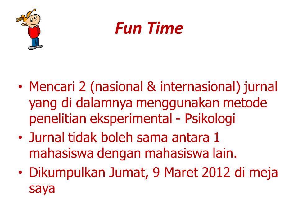 Fun Time Mencari 2 (nasional & internasional) jurnal yang di dalamnya menggunakan metode penelitian eksperimental - Psikologi.